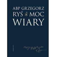 Książki religijne, Moc wiary - Grzegorz Ryś (opr. miękka)