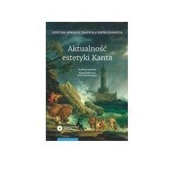 Aktualność estetyki Kanta - Kinga Kaśkiewicz, Schollenberger Piotr (opr. twarda)