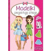 Książki dla dzieci, MODELKI Projektuję stroje (opr. miękka)