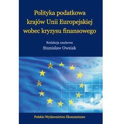 Polityka podatkowa krajów Unii Europejskiej wobec kryzysu finansowego - Stanisław Owsiak (opr. miękka)