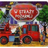 Książki dla dzieci, Pierwsza książeczka malucha. W straży pożarnej (opr. kartonowa)