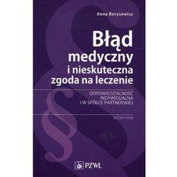Błąd medyczny i nieskuteczna zgoda na leczenie - Borysewicz Anna (opr. miękka)