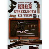 Albumy, Broń Strzelecka XIX Wieku. Ilustrowana encyklopedi (opr. twarda)