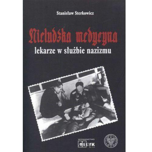Książki medyczne, Nieludzka Medycyna. Lekarze w służbie nazizmu (oprawa miękka) (opr. miękka)