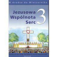 Pedagogika, Jezusowa Wspólnota Serc 3. Podręcznik do religii dla klasy 3 szkoły podstawowej. W drodze do Wieczernika (opr. miękka)