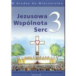 Jezusowa Wspólnota Serc 3. Podręcznik do religii dla klasy 3 szkoły podstawowej. W drodze do Wieczernika (opr. miękka)