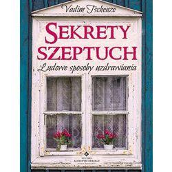 SEKRETY SZEPTUCH LUDOWE SPOSOBY UZDRAWIANIA - VADIM TSCHENZE (opr. miękka)