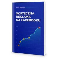 Skuteczna reklama na Facebooku - Artur Jabłoński