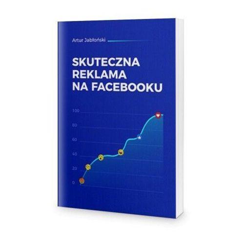 Biblioteka biznesu, Skuteczna reklama na Facebooku - Artur Jabłoński
