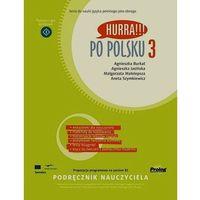 Książki do nauki języka, Hurra po polsku 3 Podręcznik nauczyciela - wyślemy dzisiaj, tylko u nas taki wybór !!! (opr. miękka)