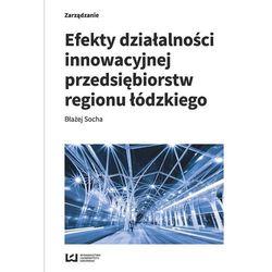 Efekty działalności innowacyjnej przedsiębiorstw regionu łódzkiego - Socha Błażej (opr. miękka)