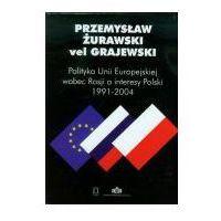 Politologia, Polityka Unii Europejskiej wobec Rosji a interesy Polski 1991-2004 (opr. twarda)