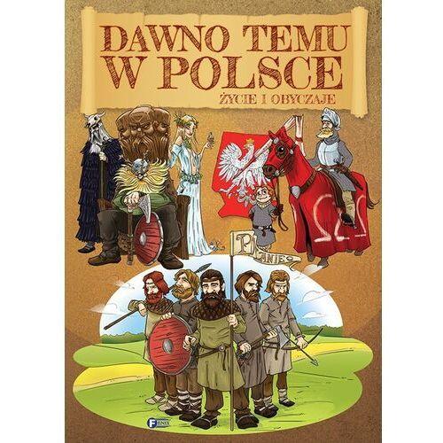 Książki dla dzieci, Dawno temu w Polsce Życie i obyczaje. Darmowy odbiór w niemal 100 księgarniach! (opr. twarda)