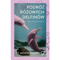Przewodniki turystyczne, Podróż różowych delfinów. Wyprawa do Amazonii (opr. broszurowa)