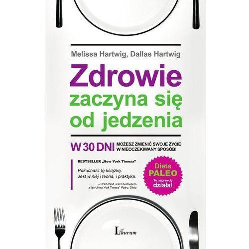 E-booki, Zdrowie zaczyna się od jedzenia - Melissa Hartwig, Dallas Hartwig