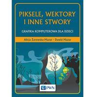 Książki dla dzieci, Piksele, wektory i inne stwory (opr. miękka)