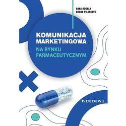 Komunikacja marketingowa na rynku farmaceutycznym - anna rogala, bogna pilarczyk (opr. broszurowa)