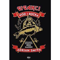 Giganci wód i rocka. opowieści gitarzysty iron.. - adrian smith (opr. miękka)