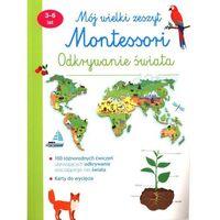Książki dla dzieci, Mój wielki zeszyt Montessori Odkrywanie świata 3-6 lat - praca zbiorowa - książka (opr. broszurowa)