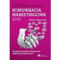 Biblioteka biznesu, Komunikacja marketingowa 2030. Technologiczna rewolucja i mentalna ewolucja (opr. miękka)