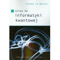 Fizyka, Wstęp do informatyki kwantowej (opr. miękka)