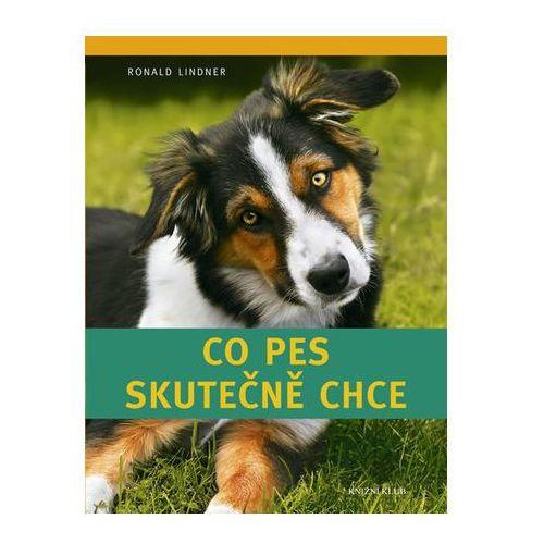 Pozostałe książki, Co pes skutečně chce Lindner Ronald