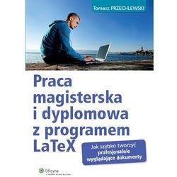 Praca magisterska i dyplomowa z programem LaTeX (opr. miękka)