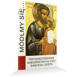 Módlmy się…Trzydziestodniowe nabożeństwo ku czci św. Józefa (opr. miękka)