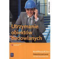 Leksykony techniczne, Utrzymanie obiektów budowlanych Podręcznik do nauki zawodu (opr. miękka)