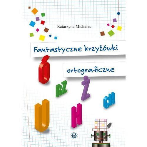 Książki dla dzieci, Fantastyczne krzyżówki ortograficzne (opr. miękka)