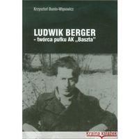 Biografie i wspomnienia, Ludwik Berger - Twórca Pułku AK Baszta (opr. miękka)