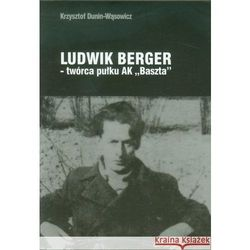 Ludwik Berger - Twórca Pułku AK Baszta (opr. miękka)