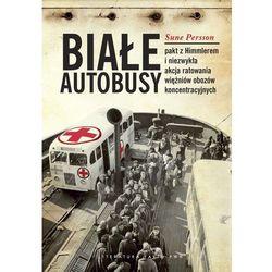 Białe Autobusy Pakt z Himmlerem i niezwykła akcja ratowania więźniów obozów koncentracyjnych (opr. twarda)