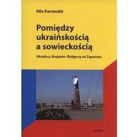 Socjologia, Pomiędzy ukraińskością a sowieckością. Ukraińcy, Rosjanie i Bułgarzy na Zaporożu (opr. miękka)