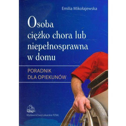 Książki medyczne, Osoba ciężko chora lub niepełnosprawna w domu (opr. miękka)