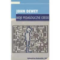 Pedagogika, Moje pedagogiczne credo - John Dewey (opr. miękka)
