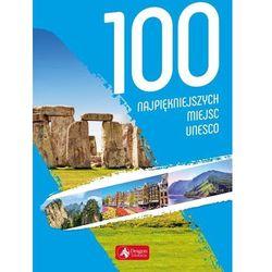 100 Najpiękniejszych Miejsc Unesco - Praca zbiorowa (opr. twarda)