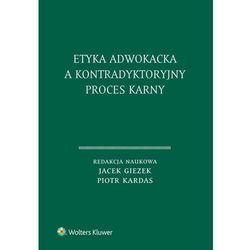 Etyka adwokacka a kontradyktoryjny proces karny - Jacek Giezek, Piotr Kardas