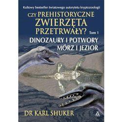 Czy prehistoryczne zwierzęta przetrwały? - Karl Shuker (opr. broszurowa)