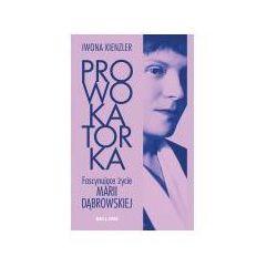 Prowokatorka. Fascynujące życie Marii Dąbrowskiej (opr. miękka)