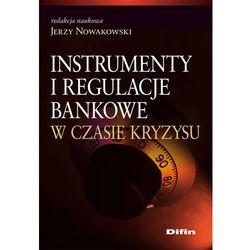 Instrumenty i regulacje bankowe w czasie kryzysu - redakcja naukowa Nowakowski Jerzy (opr. miękka)