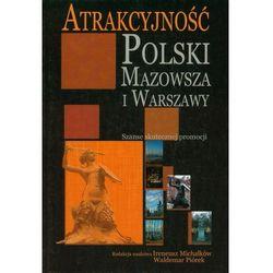 Atrakcyjność Polski Mazowsza i Warszawy. Szanse skutecznej promocji (opr. miękka)