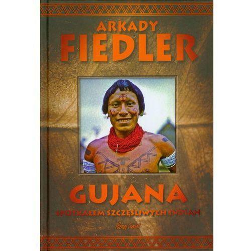 Przewodniki turystyczne, Gujana Spotkałem szczęśliwych Indian (opr. twarda)