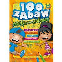 Książki dla dzieci, 100 zabaw - nauka przez zabawę + zakładka do książki GRATIS (opr. broszurowa)
