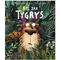Książki dla dzieci, Być jak Tygrys (opr. twarda)
