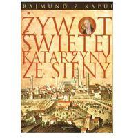 Filozofia, Rajmund z Kapui. Żywot Świętej Katarzyny ze Sieny. (opr. twarda)