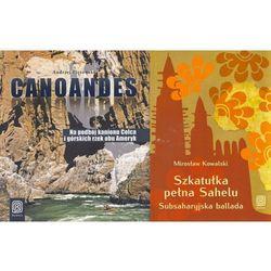 Canoandes. Na podbój kanionu Colca i górskich rzek obu Ameryk / Szkatułka pełna Sahelu. pakiet (opr. miękka)
