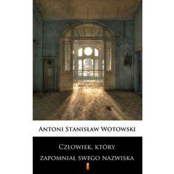 Człowiek, który zapomniał swego nazwiska - Stanisław Antoni Wotowski - ebook