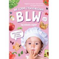 Książki medyczne, Metoda żywieniowa BLW. Daj dziecku wybór (wyd.2) - Opracowanie zbiorowe - książka (opr. broszurowa)