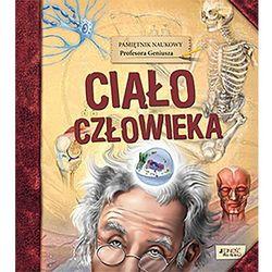 Pamiętnik Naukowy Profesora Geniusza Ciało człowieka (opr. twarda)